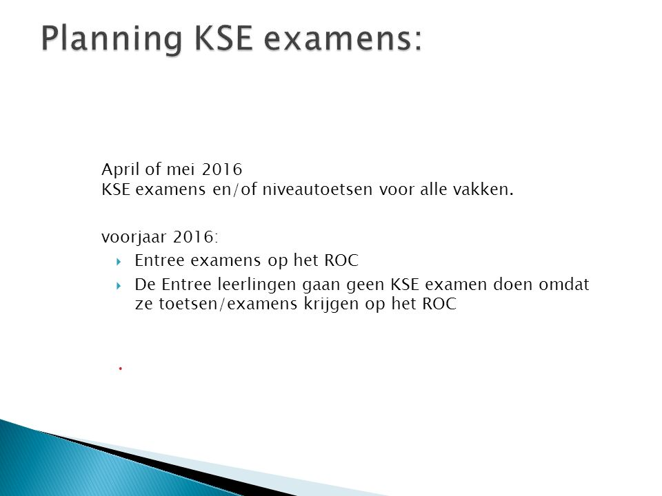 April of mei 2016 KSE examens en/of niveautoetsen voor alle vakken.