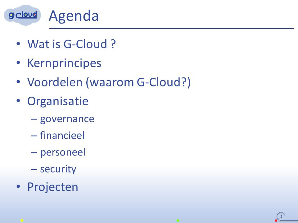 Agenda 2 Wat is G-Cloud .