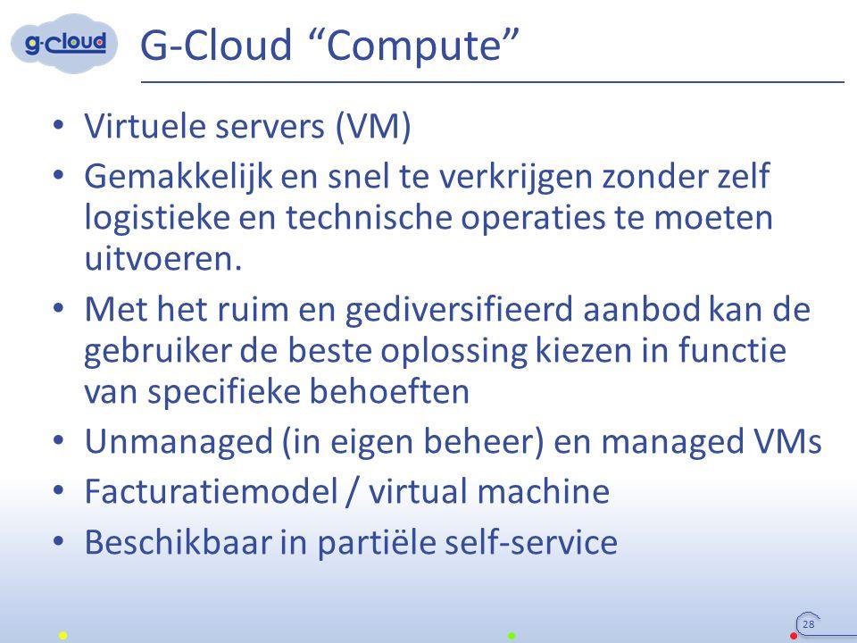 """G-Cloud """"Compute"""" Virtuele servers (VM) Gemakkelijk en snel te verkrijgen zonder zelf logistieke en technische operaties te moeten uitvoeren. Met het"""
