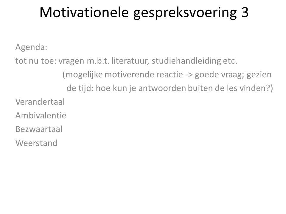 Motivationele gespreksvoering 3 Agenda: tot nu toe: vragen m.b.t. literatuur, studiehandleiding etc. (mogelijke motiverende reactie -> goede vraag; ge