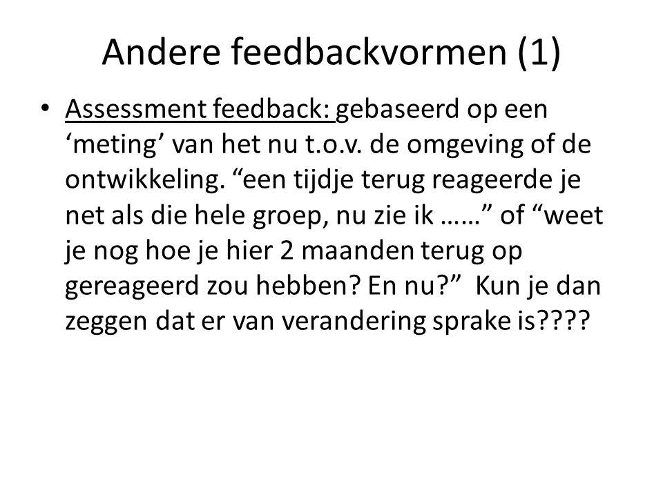 """Andere feedbackvormen (1) Assessment feedback: gebaseerd op een 'meting' van het nu t.o.v. de omgeving of de ontwikkeling. """"een tijdje terug reageerde"""