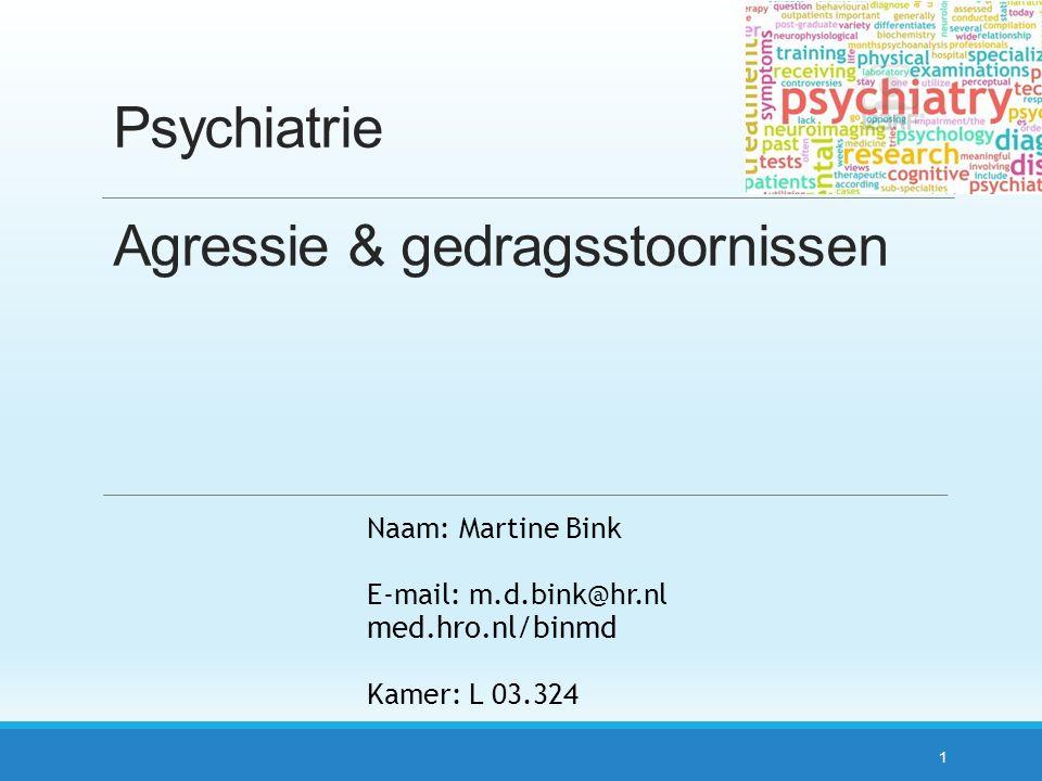 Psychiatrie Agressie & gedragsstoornissen 1 Naam: Martine Bink E-mail: m.d.bink@hr.nl med.hro.nl/binmd Kamer: L 03.324