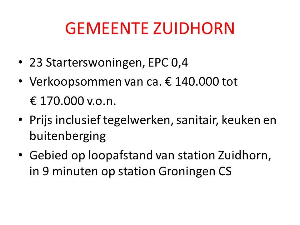 GEMEENTE ZUIDHORN 23 Starterswoningen, EPC 0,4 Verkoopsommen van ca.