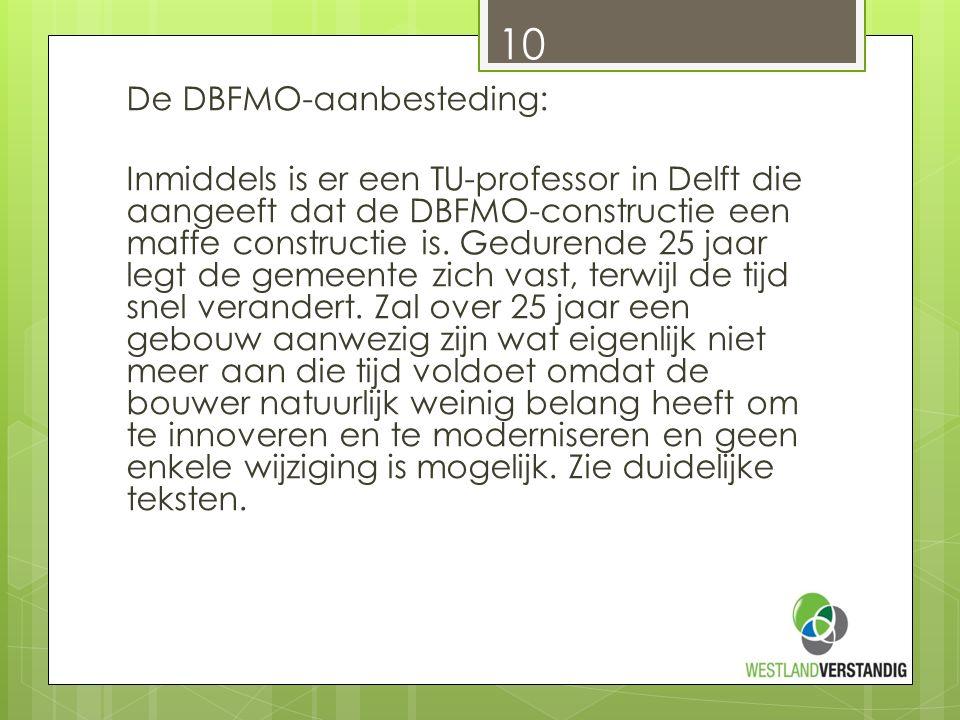 De DBFMO-aanbesteding: Inmiddels is er een TU-professor in Delft die aangeeft dat de DBFMO-constructie een maffe constructie is.