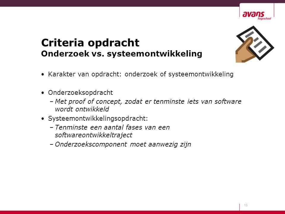 Criteria opdracht Onderzoek vs. systeemontwikkeling Karakter van opdracht: onderzoek of systeemontwikkeling Onderzoeksopdracht –Met proof of concept,
