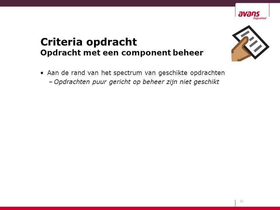 Criteria opdracht Opdracht met een component beheer Aan de rand van het spectrum van geschikte opdrachten –Opdrachten puur gericht op beheer zijn niet