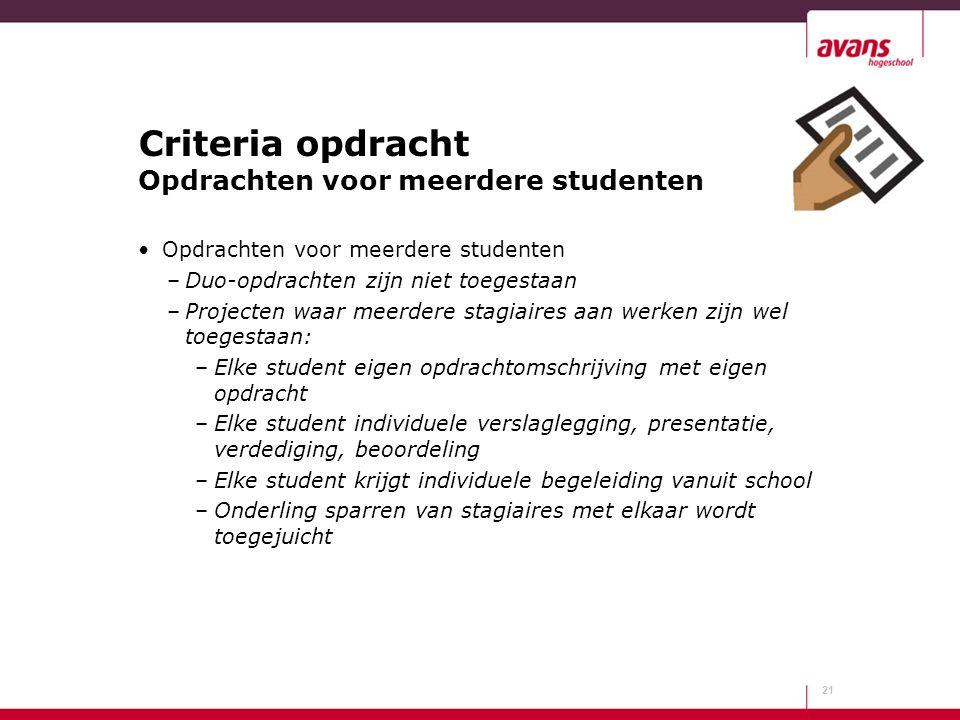 Criteria opdracht Opdrachten voor meerdere studenten Opdrachten voor meerdere studenten –Duo-opdrachten zijn niet toegestaan –Projecten waar meerdere
