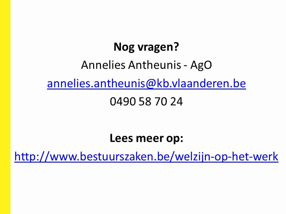 Nog vragen? Annelies Antheunis - AgO annelies.antheunis@kb.vlaanderen.be 0490 58 70 24 Lees meer op: http://www.bestuurszaken.be/welzijn-op-het-werk