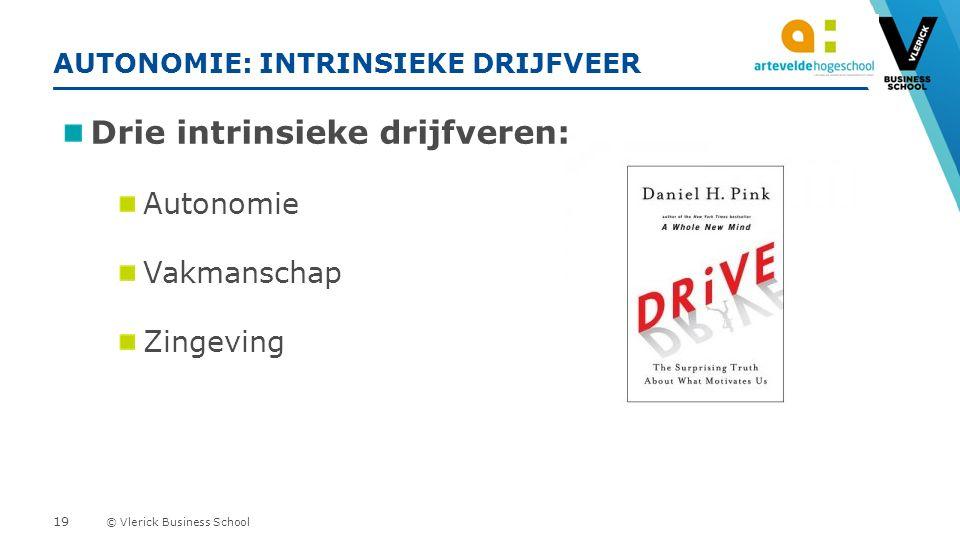 © Vlerick Business School AUTONOMIE: INTRINSIEKE DRIJFVEER Drie intrinsieke drijfveren: Autonomie Vakmanschap Zingeving 19
