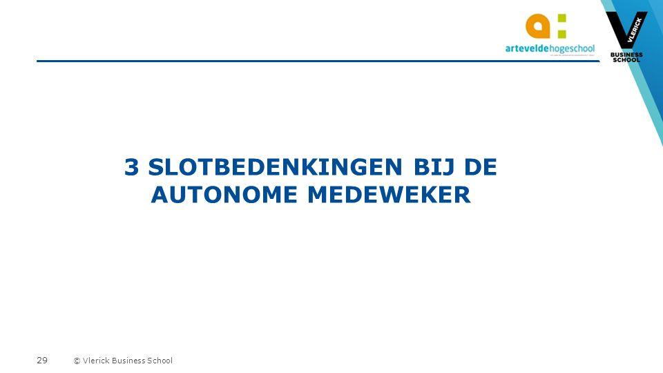 © Vlerick Business School 3 SLOTBEDENKINGEN BIJ DE AUTONOME MEDEWEKER 29