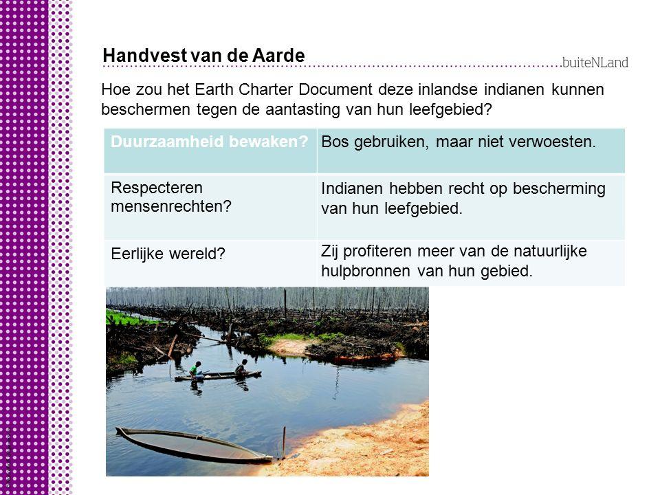 Handvest van de Aarde Hoe zou het Earth Charter Document deze inlandse indianen kunnen beschermen tegen de aantasting van hun leefgebied?.