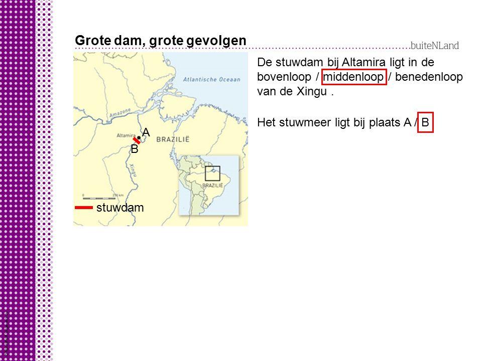 Grote dam, grote gevolgen De stuwdam bij Altamira ligt in de bovenloop / middenloop / benedenloop van de Xingu.