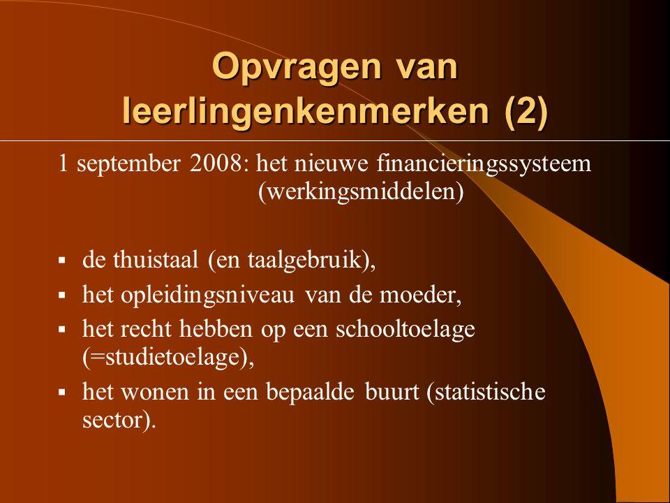 Opvragen van leerlingenkenmerken (1) 1 september 2008: omkadering (GOK – lestijden)  het gezin leeft van een vervangingsinkomen,  de leerling is thuisloos,  de ouders behoren tot de trekkende bevolking,  de moeder is niet in het bezit van het diploma secundair onderwijs,  de thuistaal is niet het Nederlands.