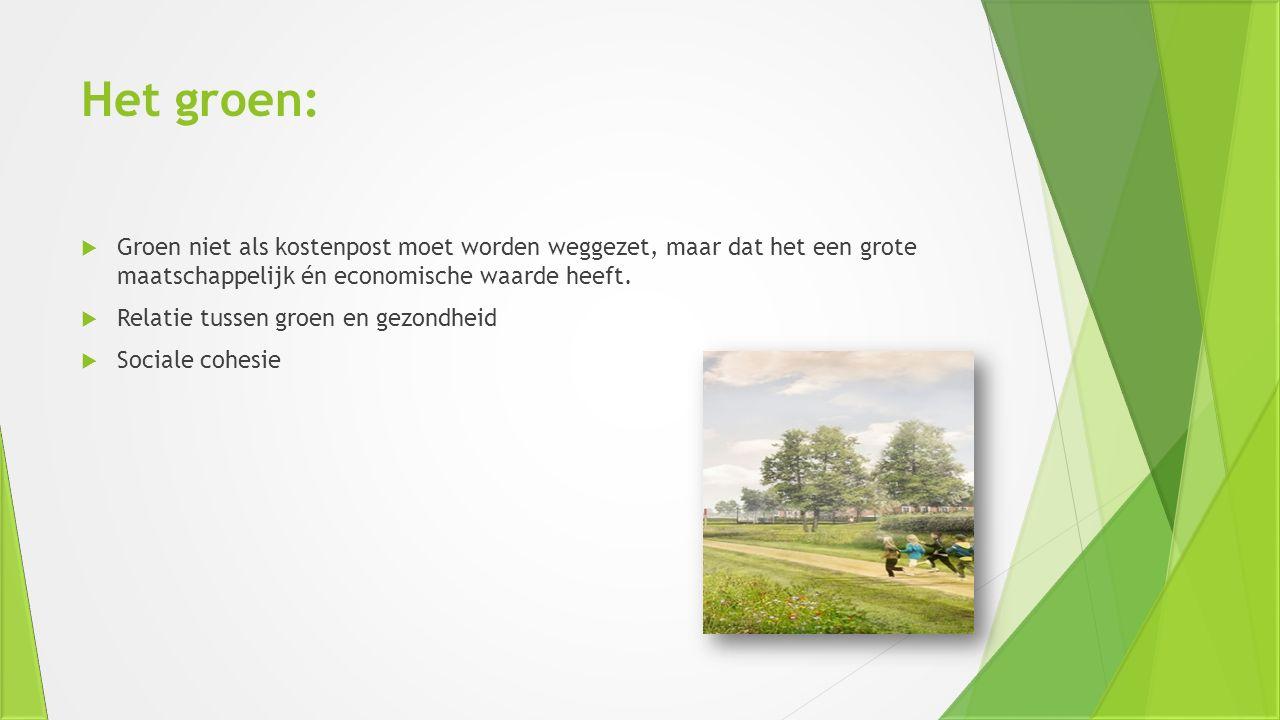 Het groen:  Groen niet als kostenpost moet worden weggezet, maar dat het een grote maatschappelijk én economische waarde heeft.  Relatie tussen groe