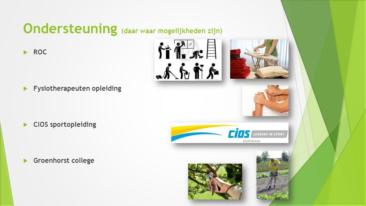 Ondersteuning (daar waar mogelijkheden zijn)  ROC  Fysiotherapeuten opleiding  CIOS sportopleiding  Groenhorst college