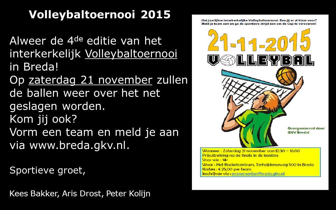 Volleybaltoernooi 2015 Alweer de 4 de editie van het interkerkelijk Volleybaltoernooi in Breda! Op zaterdag 21 november zullen de ballen weer over het