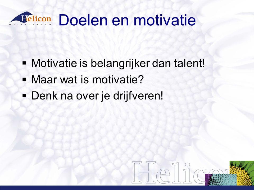 Doelen en motivatie  Motivatie is belangrijker dan talent!  Maar wat is motivatie?  Denk na over je drijfveren!