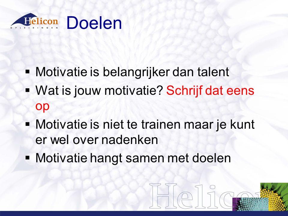 Doelen  Motivatie is belangrijker dan talent  Wat is jouw motivatie? Schrijf dat eens op  Motivatie is niet te trainen maar je kunt er wel over nad