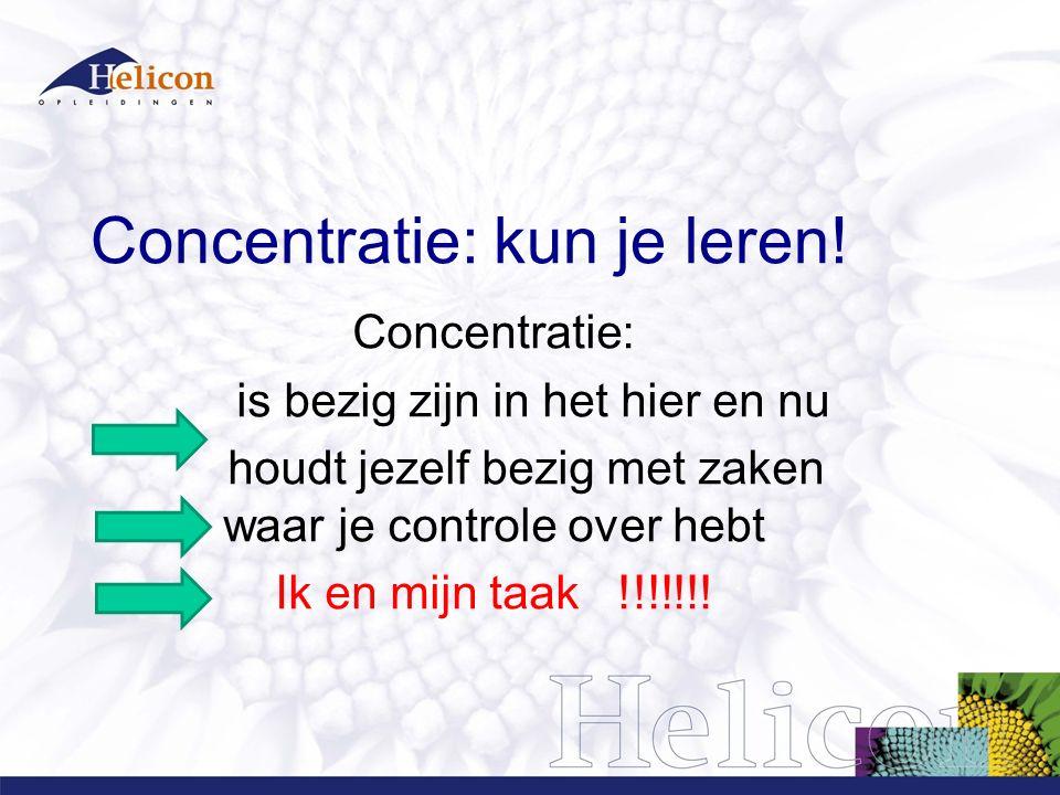 Concentratie: kun je leren! Concentratie: is bezig zijn in het hier en nu houdt jezelf bezig met zaken waar je controle over hebt Ik en mijn taak !!!!