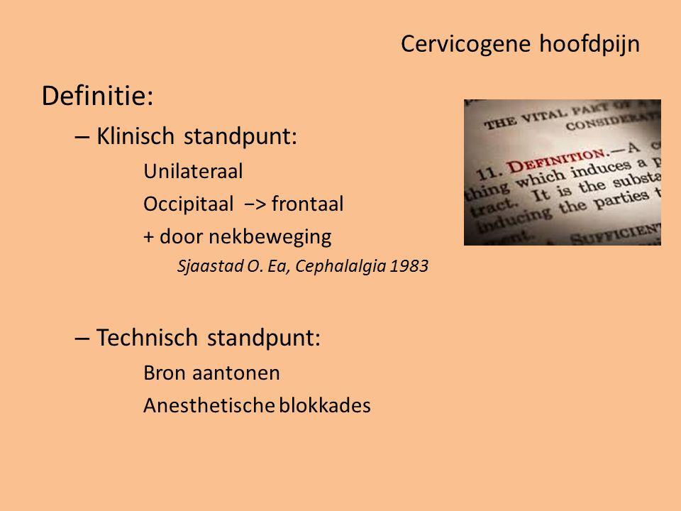 Cervicogene hoofdpijn Definitie: – Klinisch standpunt: Unilateraal Occipitaal −> frontaal + door nekbeweging Sjaastad O. Ea, Cephalalgia 1983 – Techni