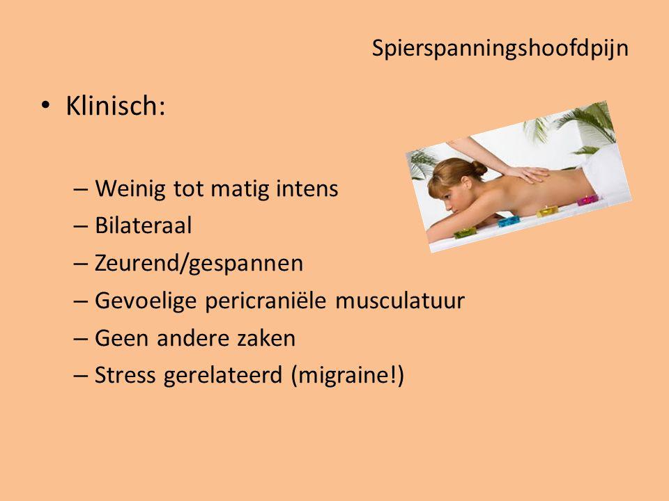 Spierspanningshoofdpijn Klinisch: – Weinig tot matig intens – Bilateraal – Zeurend/gespannen – Gevoelige pericraniële musculatuur – Geen andere zaken