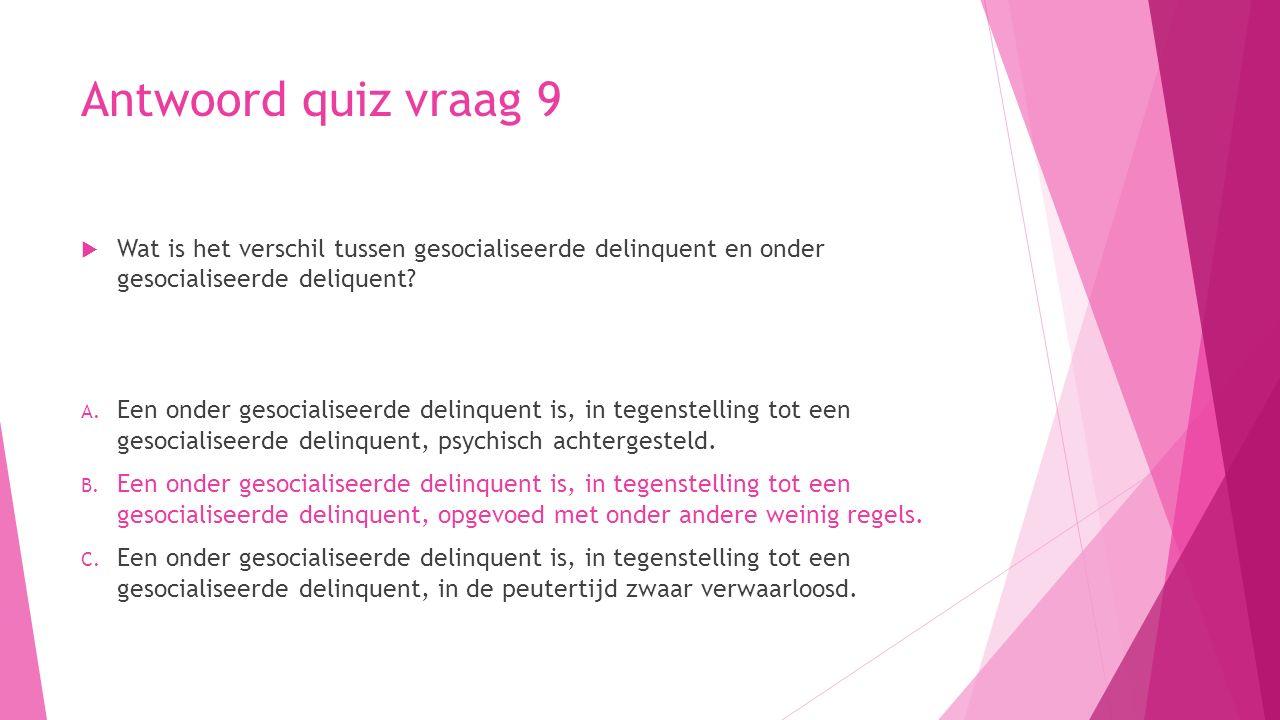 Antwoord quiz vraag 9  Wat is het verschil tussen gesocialiseerde delinquent en onder gesocialiseerde deliquent? A. Een onder gesocialiseerde delinqu