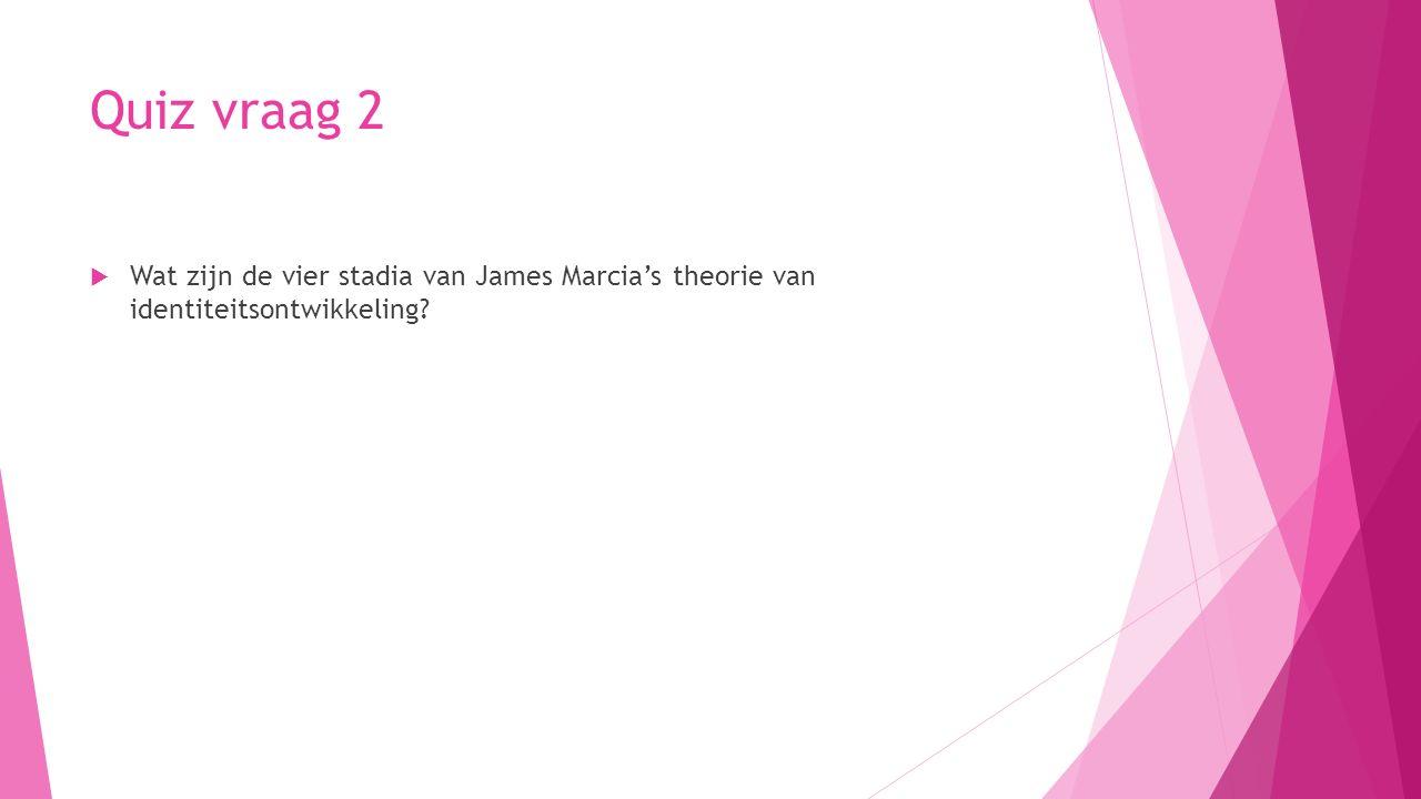 Antwoord quiz vraag 2  Wat zijn de vier stadia van James Marcia's theorie van identiteitsontwikkeling.