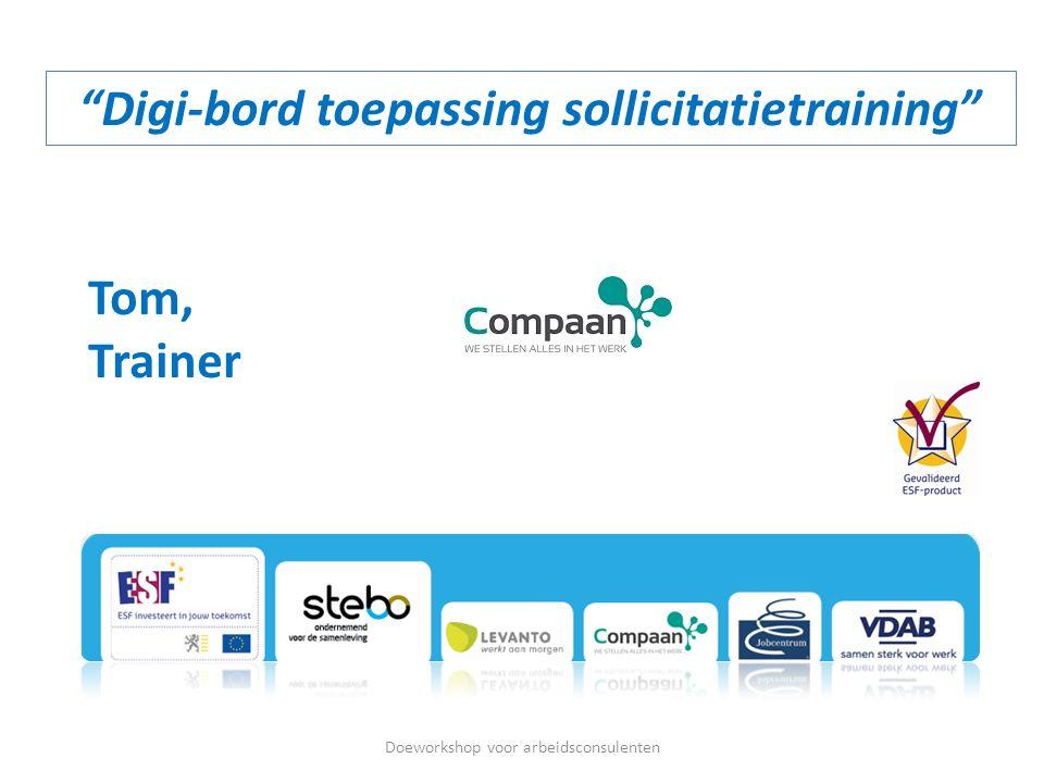 """""""Digi-bord toepassing sollicitatietraining"""" Doeworkshop voor arbeidsconsulenten Tom, Trainer"""