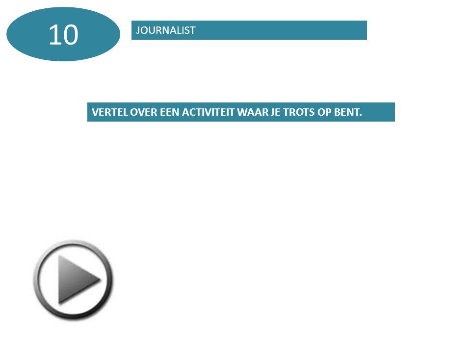 JOURNALIST 10 VERTEL OVER EEN ACTIVITEIT WAAR JE TROTS OP BENT.