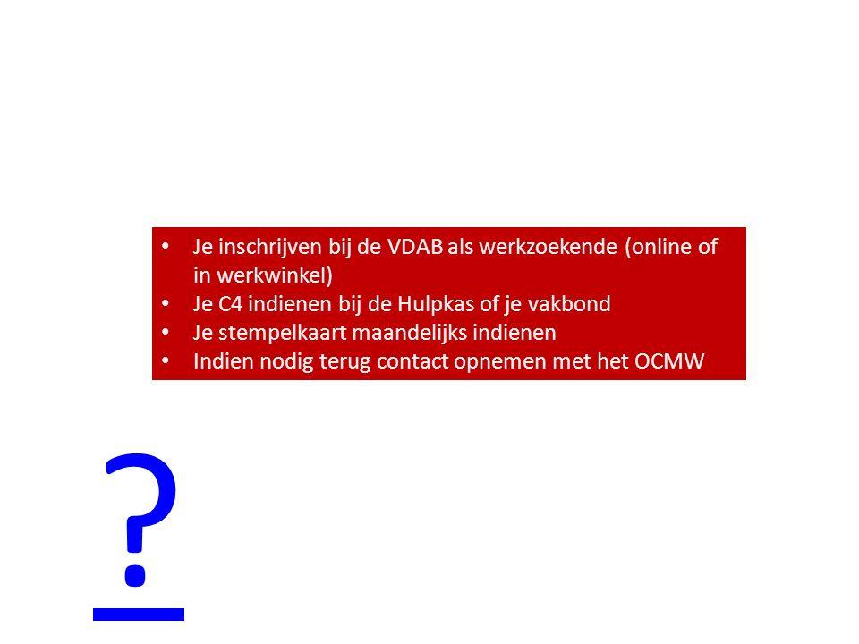 Je inschrijven bij de VDAB als werkzoekende (online of in werkwinkel) Je C4 indienen bij de Hulpkas of je vakbond Je stempelkaart maandelijks indienen