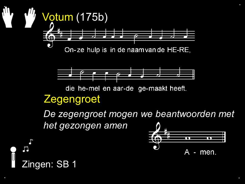Votum (175b) Zegengroet De zegengroet mogen we beantwoorden met het gezongen amen Zingen: SB 1....