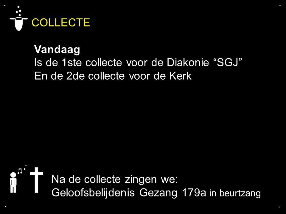 """.... COLLECTE Vandaag Is de 1ste collecte voor de Diakonie """"SGJ"""" En de 2de collecte voor de Kerk Na de collecte zingen we: Geloofsbelijdenis Gezang 17"""