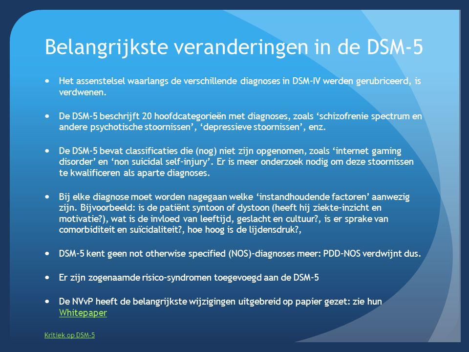 Belangrijkste veranderingen in de DSM-5 Het assenstelsel waarlangs de verschillende diagnoses in DSM-IV werden gerubriceerd, is verdwenen.