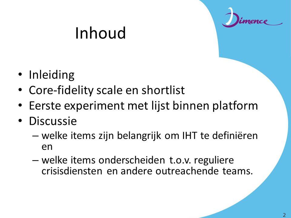 Inhoud Inleiding Core-fidelity scale en shortlist Eerste experiment met lijst binnen platform Discussie – welke items zijn belangrijk om IHT te definiëren en – welke items onderscheiden t.o.v.