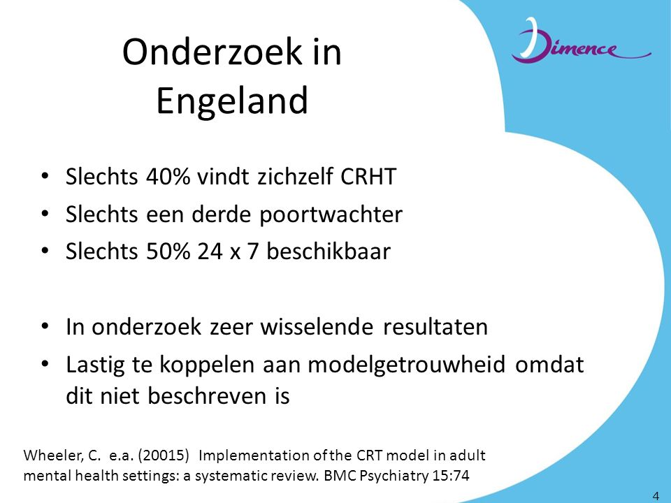 Onderzoek in Engeland Slechts 40% vindt zichzelf CRHT Slechts een derde poortwachter Slechts 50% 24 x 7 beschikbaar In onderzoek zeer wisselende resultaten Lastig te koppelen aan modelgetrouwheid omdat dit niet beschreven is 4 Wheeler, C.