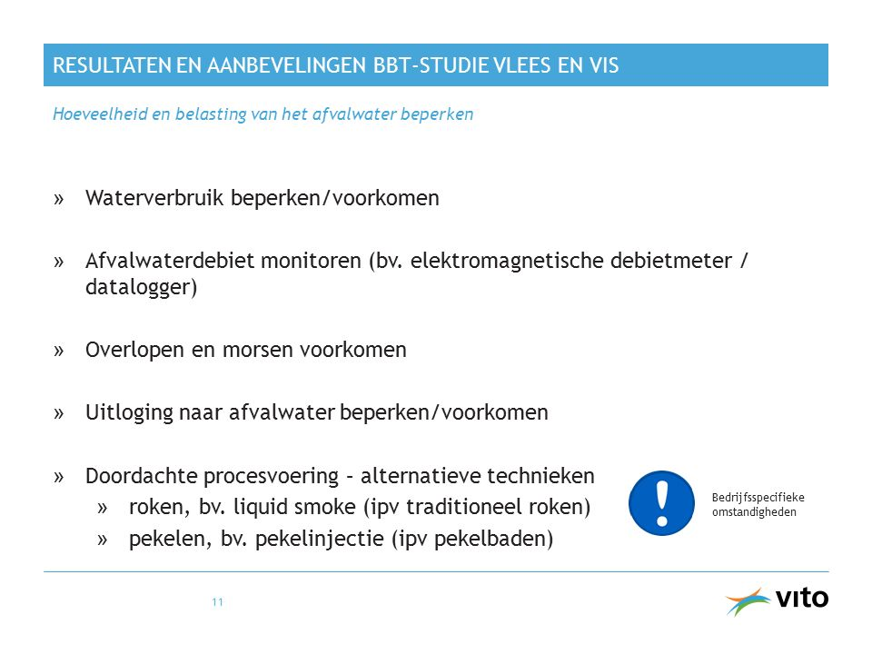 RESULTATEN EN AANBEVELINGEN BBT-STUDIE VLEES EN VIS »Waterverbruik beperken/voorkomen »Afvalwaterdebiet monitoren (bv. elektromagnetische debietmeter