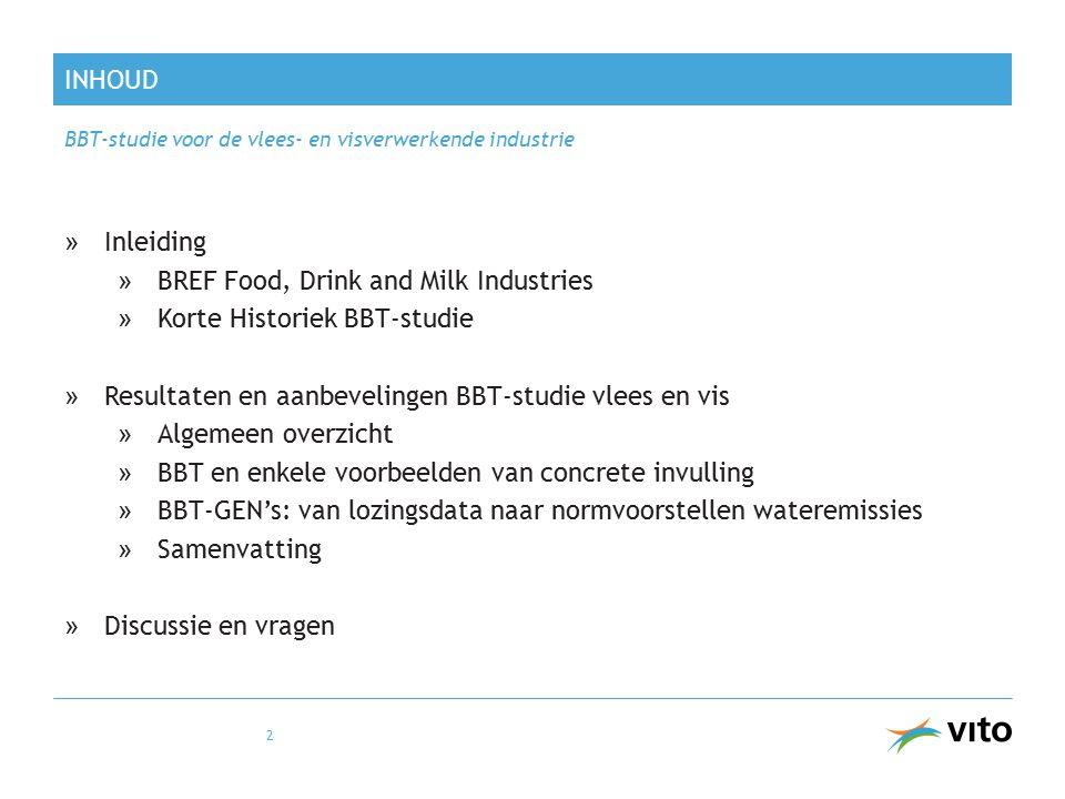 INHOUD »Inleiding »BREF Food, Drink and Milk Industries »Korte Historiek BBT-studie »Resultaten en aanbevelingen BBT-studie vlees en vis »Algemeen ove