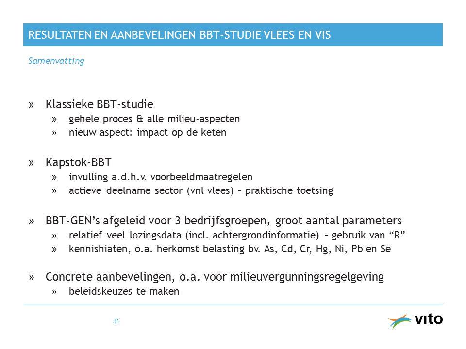 RESULTATEN EN AANBEVELINGEN BBT-STUDIE VLEES EN VIS »Klassieke BBT-studie »gehele proces & alle milieu-aspecten »nieuw aspect: impact op de keten »Kap