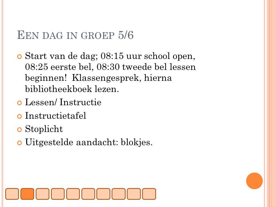 E EN DAG IN GROEP 5/6 Start van de dag; 08:15 uur school open, 08:25 eerste bel, 08:30 tweede bel lessen beginnen! Klassengesprek, hierna bibliotheekb