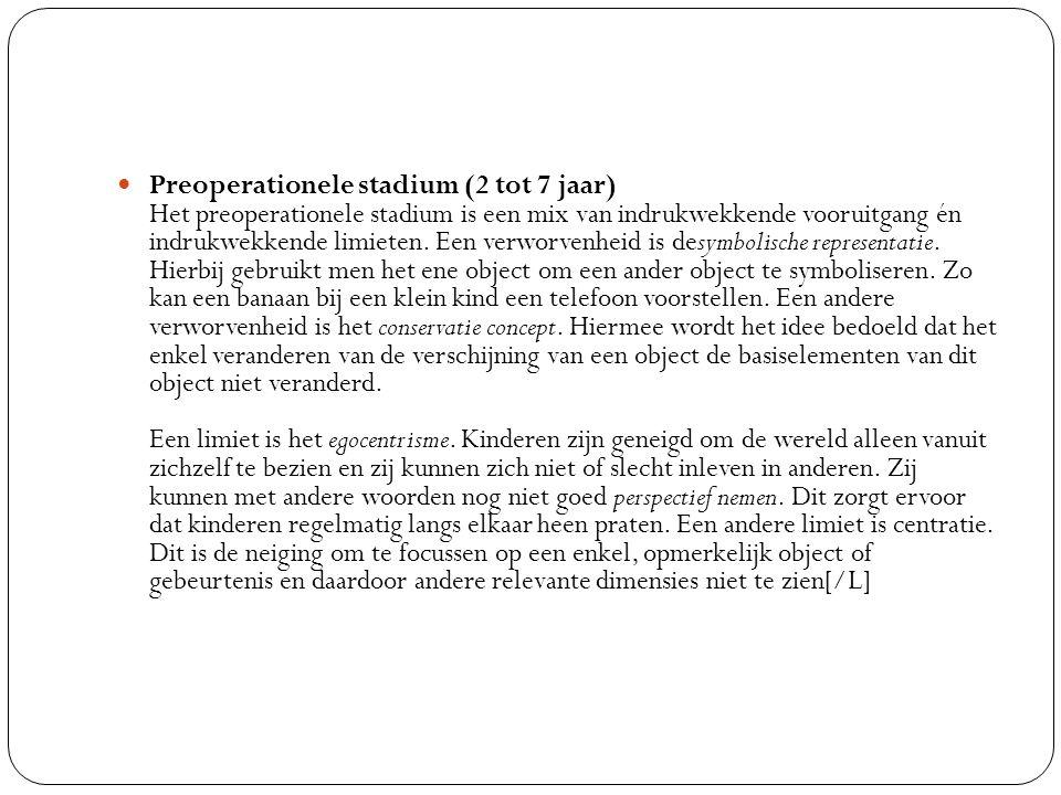 Preoperationele stadium (2 tot 7 jaar) Het preoperationele stadium is een mix van indrukwekkende vooruitgang én indrukwekkende limieten. Een verworven