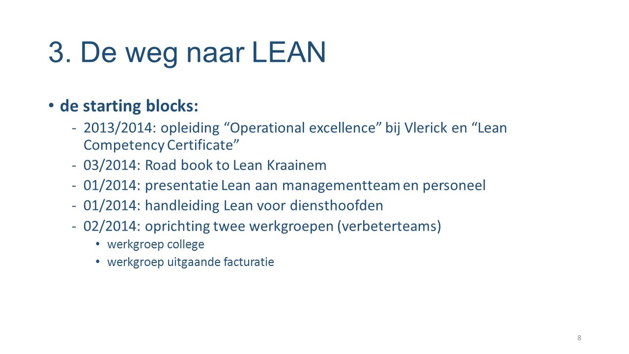 "3. De weg naar LEAN de starting blocks: -2013/2014: opleiding ""Operational excellence"" bij Vlerick en ""Lean Competency Certificate"" -03/2014: Road boo"