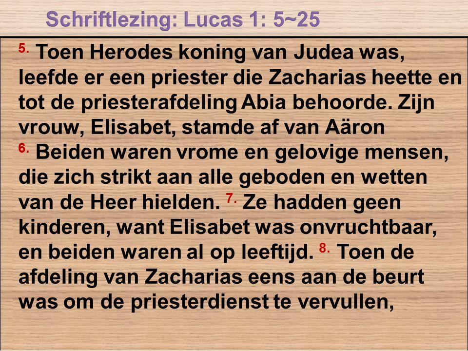5. Toen Herodes koning van Judea was, leefde er een priester die Zacharias heette en tot de priesterafdeling Abia behoorde. Zijn vrouw, Elisabet, stam