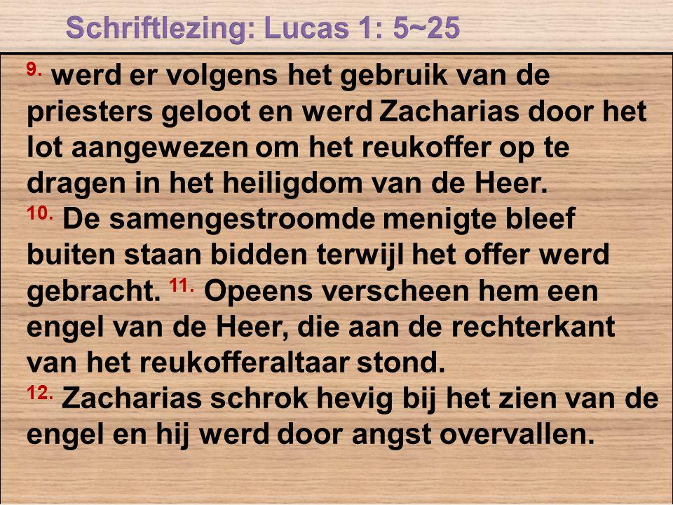 9. werd er volgens het gebruik van de priesters geloot en werd Zacharias door het lot aangewezen om het reukoffer op te dragen in het heiligdom van de