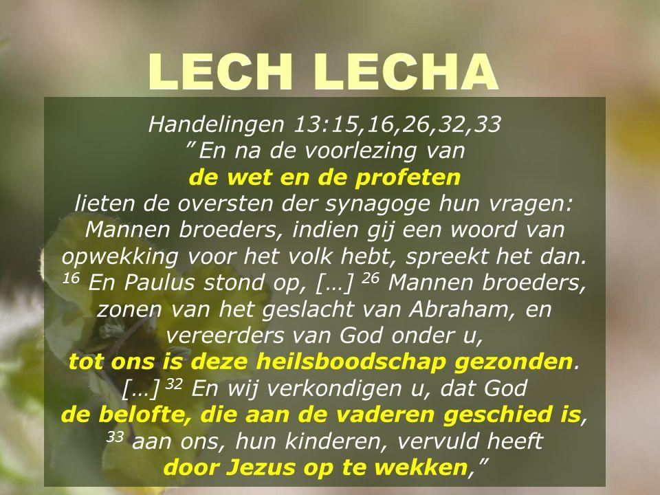 Handelingen 13:15,16,26,32,33 En na de voorlezing van de wet en de profeten lieten de oversten der synagoge hun vragen: Mannen broeders, indien gij een woord van opwekking voor het volk hebt, spreekt het dan.