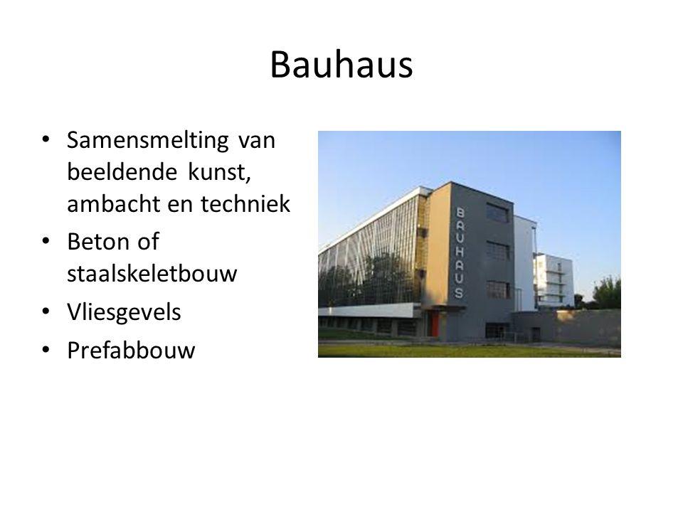 Bauhaus Samensmelting van beeldende kunst, ambacht en techniek Beton of staalskeletbouw Vliesgevels Prefabbouw