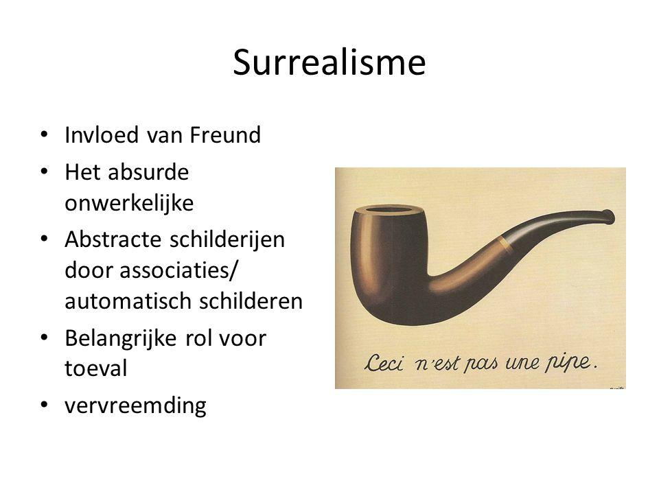 Surrealisme Invloed van Freund Het absurde onwerkelijke Abstracte schilderijen door associaties/ automatisch schilderen Belangrijke rol voor toeval ve