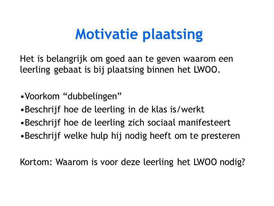 """Motivatie plaatsing Het is belangrijk om goed aan te geven waarom een leerling gebaat is bij plaatsing binnen het LWOO. Voorkom """"dubbelingen"""" Beschrij"""