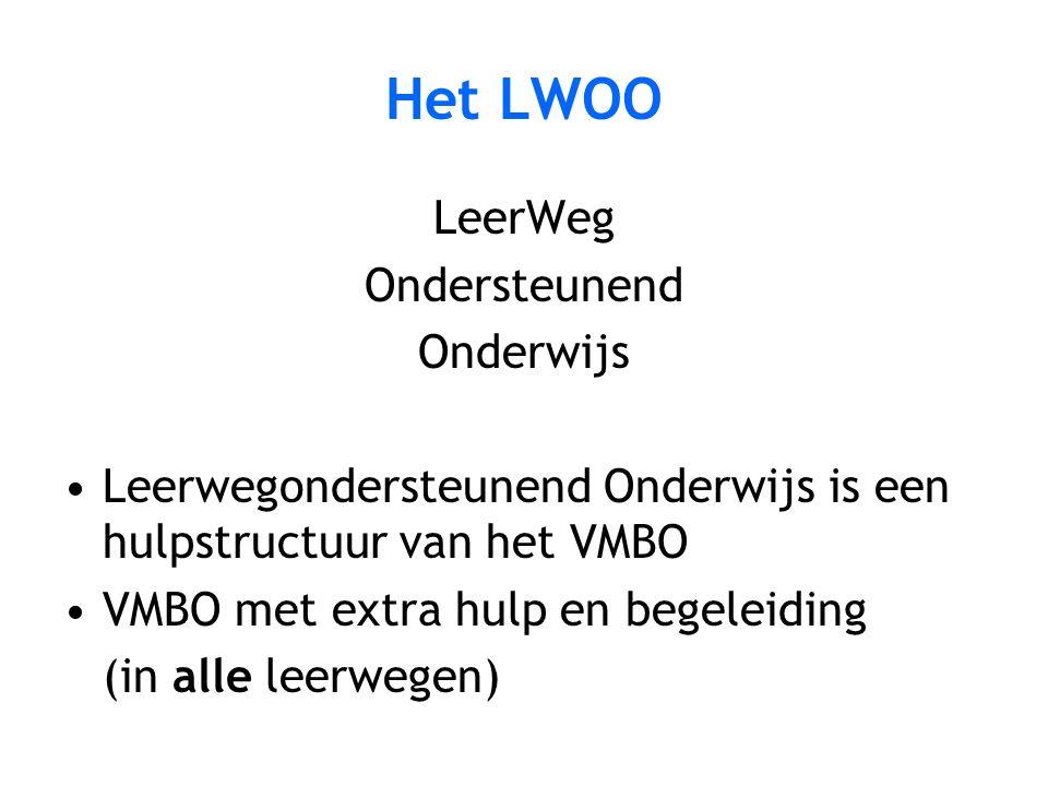 Het LWOO LeerWeg Ondersteunend Onderwijs Leerwegondersteunend Onderwijs is een hulpstructuur van het VMBO VMBO met extra hulp en begeleiding (in alle