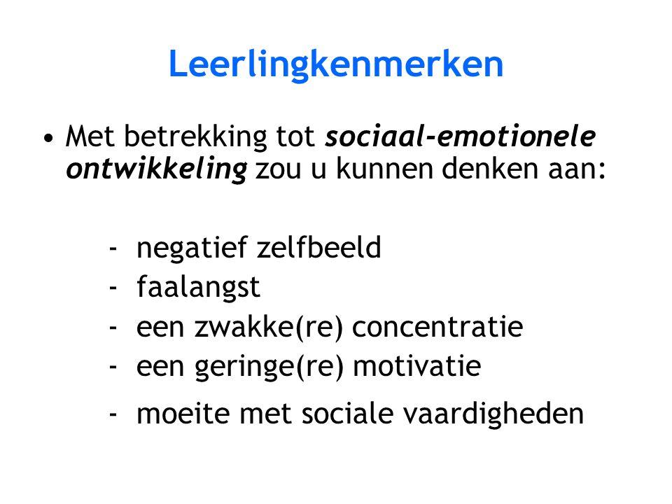 Leerlingkenmerken Met betrekking tot sociaal-emotionele ontwikkeling zou u kunnen denken aan: - negatief zelfbeeld - faalangst - een zwakke(re) concen