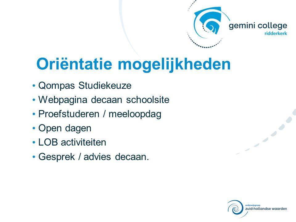 Oriëntatie mogelijkheden Qompas Studiekeuze Webpagina decaan schoolsite Proefstuderen / meeloopdag Open dagen LOB activiteiten Gesprek / advies decaan.